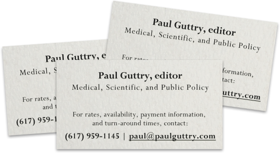 Paul Guttry, editor. Medical, scientific, and public policy. For rates, availability, payment information, and turn-around times, contact: paul@paulguttry.com or (617) 959-1145